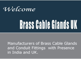 Manufacturers of brass cable glands and conduit fittings with presence in india and uk